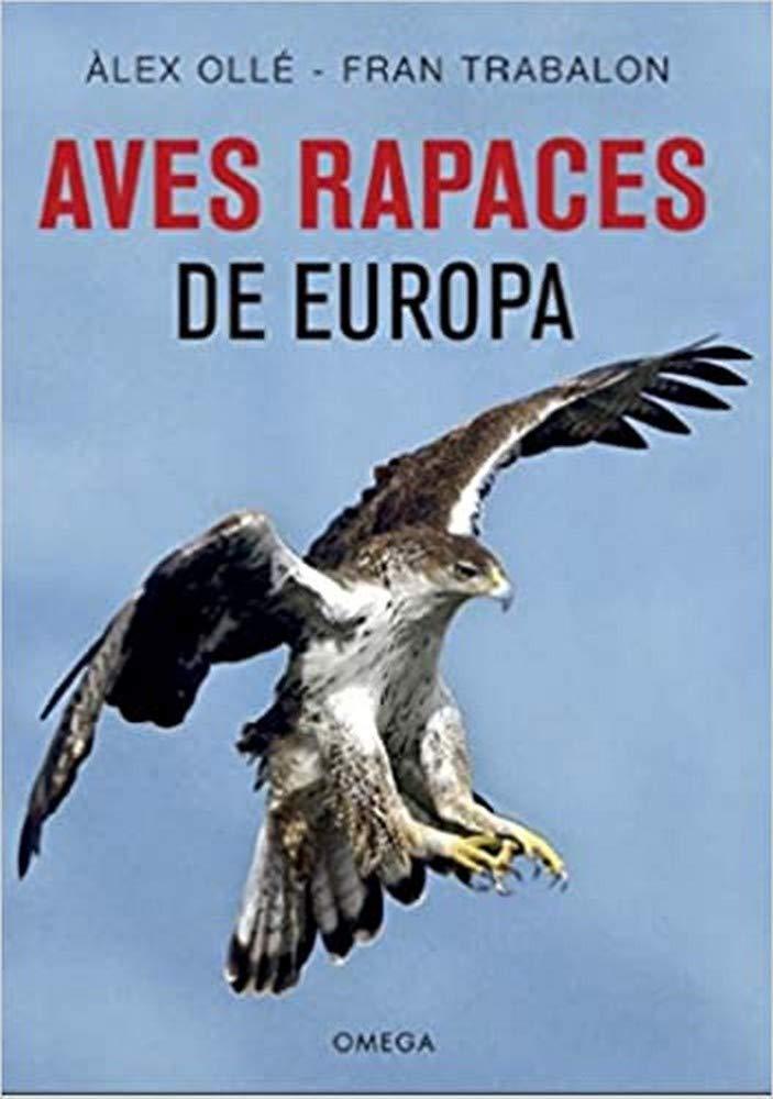 Aves rapaces de Europa: 20 (GUIAS DEL NATURALISTA): Amazon.es: OLLE TORNER, ALEX, TRABALON CARRICONDO, FRANCISCO: Libros