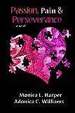 Passion Pain Perseverance, Monica Harper, 0615810381