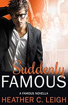 Suddenly Famous: A Famous Novella (Famous Series Book 5) by [Leigh, Heather C.]