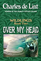 Over My Head (Wildlings) (Volume 2)