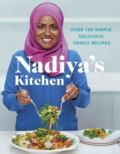 Nadiya's Kitchen: Over 100 Simple, Delicious Family Recipes by Nadiya Hussain