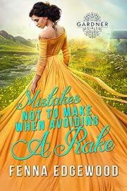 Mistakes Not to Make When Avoiding a Rake: An Enemies-to-Lovers Regency Romance Book (The Gardner Girls)