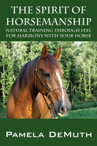 (The Spirit of Horsemanship: Natural Training Through Feel for Harmony with Your Horse by Pamela Demuth (2008-09-22) )