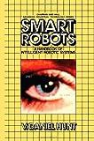 Smart Robots : A Handbook of Intelligent Robotic Systems, Hunt, V., 146129584X