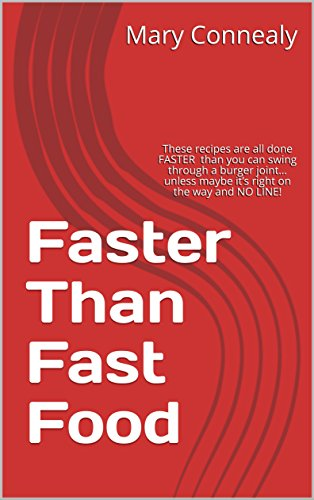 Faster Than Fast Food: These recipes are all done FASTER than you can swing through a burger joint…unless maybe it's right on the way and NO LINE! by Mary Connealy