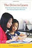 img - for The Drive to Learn: What the East Asian Experience Tells Us about Raising Students Who Excel book / textbook / text book