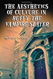 The Aesthetics of Culture in Buffy the Vampire Slayer, Matthew Pateman, 0786422491