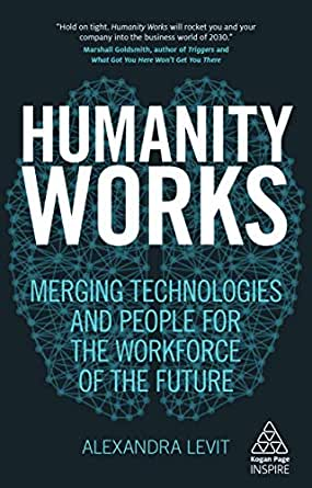 Humanity Works Merging Technologies and People for the Workforce of the Future