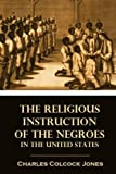 The Religious Instruction of the Negroes in the