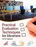 Best Evaluation Techniques for Librarians, Rachel Applegate, 1610691598