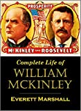Complete Life of  William McKinley and Story of His Assassination:  An Authentic and Official Memorial Edition,  Containing Every Incident in the  Career of the Immortal Statesmen (1901)