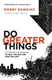img - for Do Greater Things: Activating the Kingdom to Heal the Sick and Love the Lost book / textbook / text book