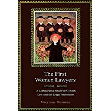 The First Women Lawyers: A Comparative Study of Gender, Law and the Legal Professions by Mary Jane Mossman (2006-05-30)