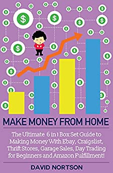Work From Home: The Ultimate 6 in 1 Box Set Guide to Making Money With Ebay, Craigslist, Thrift Stores, Garage Sales, Day Trading for Beginners and Amazon ... - Online Business - E Commerce Business) by [Nortson, David]