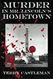 Murder in Mr. Lincoln's Hometown, Terry Castleman, 146642477X