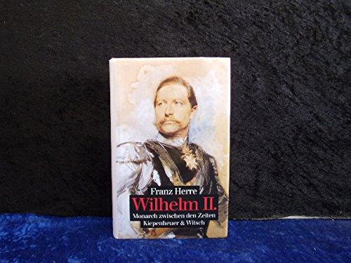 Wilhelm II: Monarch zwischen den Zeiten