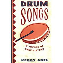 Drum Songs: Glimpses of Dene History (McGill-Queen's Studies in Ethnic History; Series One)