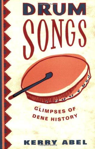 Drum Songs: Glimpses of Dene History (McGill-Queen's Studies in Ethnic History; Series One)