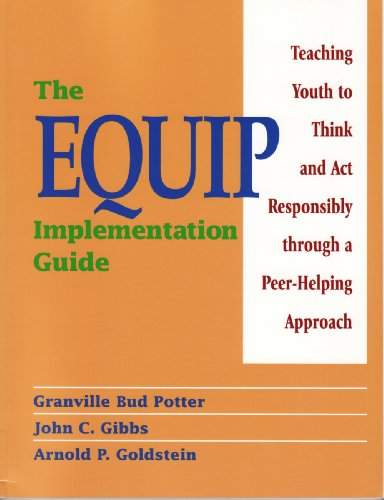 The Equip Implementation Guide: Teaching Youth to Think and Act Responsibly Through a Peer-Helping Approach