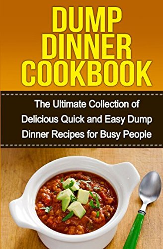 Read Online Dump Dinners Cookbook: The Ultimate Collection of Delicious Quick and Easy Dump Dinner Recipes for Busy People pdf