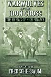Warwolves of the Iron Cross: The Hyenas of High Finance: The International Relationships of French and American High Finance: Volume 3