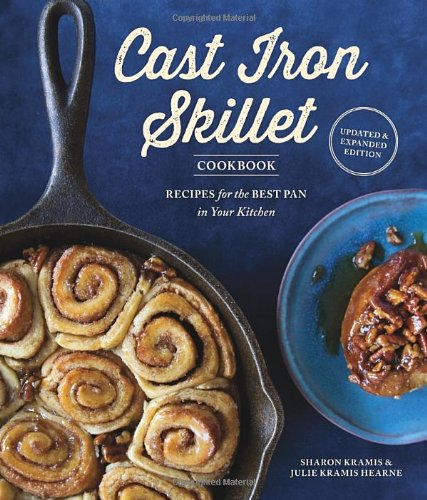 The Cast Iron Skillet Cookbook, 2nd Edition: Recipes for the Best Pan in Your Kitchen by Sharon Kramis, Julie Kramis Hearne