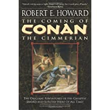 The Coming of Conan the Cimmerian: The Original Adventures of the Greatest Sword and Sorcery Hero of All Time! by Robert E. Howard (2003-12-02)