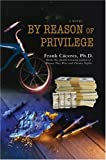 By Reason of Privilege, Frank Caceres, 0595701167