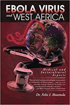 The Ebola Virus and West Africa: Medical and Sociocultural Aspects by Dr. Felix I. Ikuomola (2015-07-10)