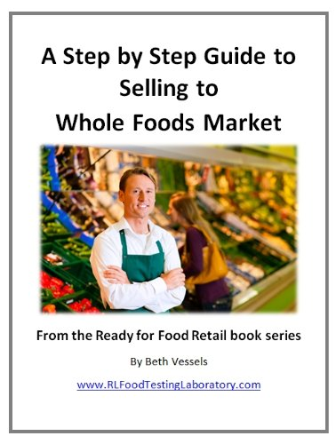 a-step-by-step-guide-to-selling-to-whole-foods-market-from-the-ready-for-food-retail-book-series-1