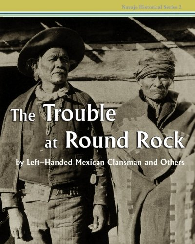 The Trouble at Round Rock: by Left-Handed Mexican Clansman and Others (Navajo Historical Series) (Volume 2)