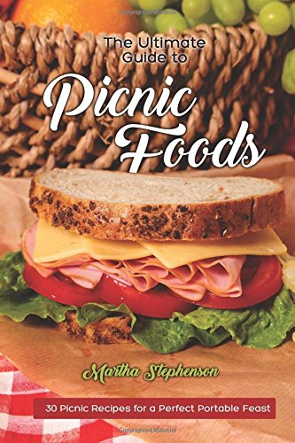 Read Online The Ultimate Guide to Picnic Foods: 30 Picnic Recipes for a Perfect Portable Feast pdf