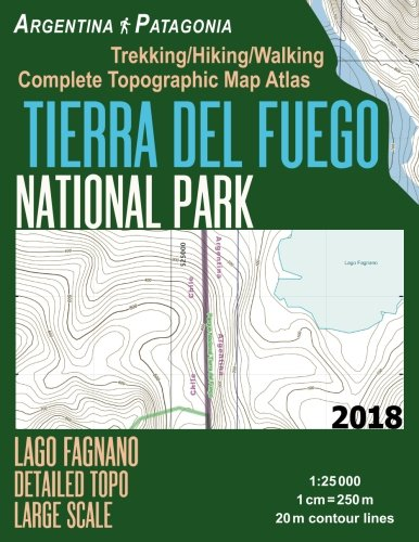 (Tierra Del Fuego National Park Lago Fagnano Detailed Topo Large Scale Trekking/Hiking/Walking Complete Topographic Map Atlas Argentina Patagonia ... Hiking Maps for Argentina Patagonia Ushuaia) )