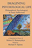 img - for Imagining Psychological Life: Philosophical, Psychological & Poetic Reflections -- A Festschrift in Honor of Robert D. Romanyshyn, PH.D. book / textbook / text book