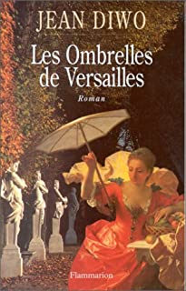 Les ombrelles de Versailles : roman, Diwo, Jean