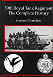 50th Royal Tank Regiment: The Complete Story, Stephen D Hamilton, 0718829387