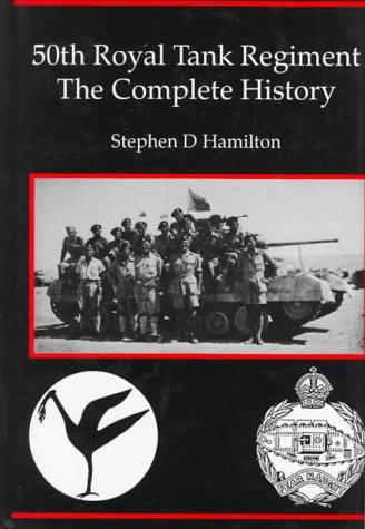 50th Royal Tank Regiment: The Complete (Royal Tank Regiment)