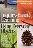 Inquiry-Based Learning Using Everyday Objects: Hands-On Instructional Strategies That Promote Active Learning in Grades 3-8