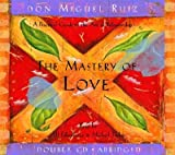 The Mastery of Love: A Practical Guide to the Art of Relationship [MASTERY OF LOVE              D]