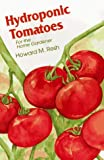 Hydroponic Tomatoes for the Home Gardener, Howard M. Resh, 0880071990