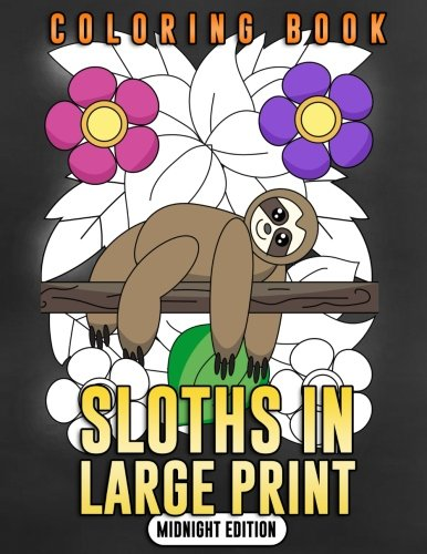 Pdf Crafts Sloths in Large Print (Midnight Edition): Sloth Coloring Book for Adults, Kids, Toddlers and Seniors - The Really Relaxing Forest Animal Coloring Book ... (Gift for Sloth Lovers) (Volume 3)