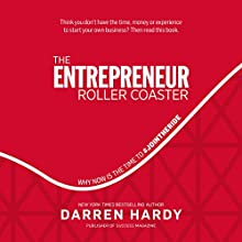 The Entrepreneur Roller Coaster: Why Now Is the Time to #jointheride Audiobook by Darren Hardy Narrated by Darren Hardy