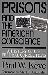 Prisons and the American Conscience: A History of U.S. Federal Corrections