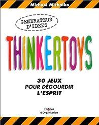 Thinkertoys : 30 jeux pour dégourdir l'esprit par Michael Michalko