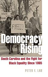Democracy Rising: South Carolina and the Fight for Black Equality since 1865 (Civil Rights and Struggle)