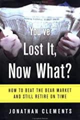 You've Lost It, Now What? How to Beat the Bear Market and Still Retire on Time Hardcover