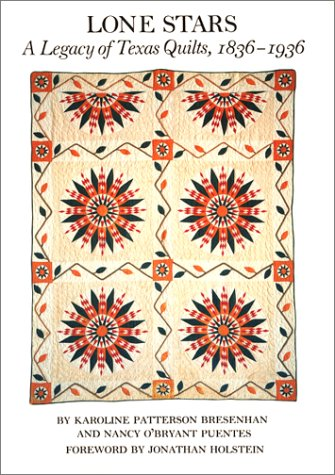 Lone Stars: A Legacy of Texas Quilts, 1836-1936 by Univ of Texas Pr
