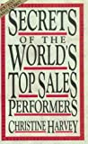 Secrets of the World's Top Sales Performers, Christine Harvey, 155850852X