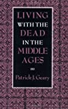 Living with the Dead in the Middle Ages, Patrick J. Geary, 0801480981