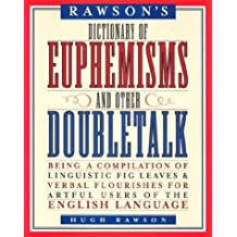 Rawson's Dictionary of Euphemisms and Other Doubletalk: Being a Compilation of Linguistic Fig Leaves and Verbal Flourishes for Artful Users of the Eng